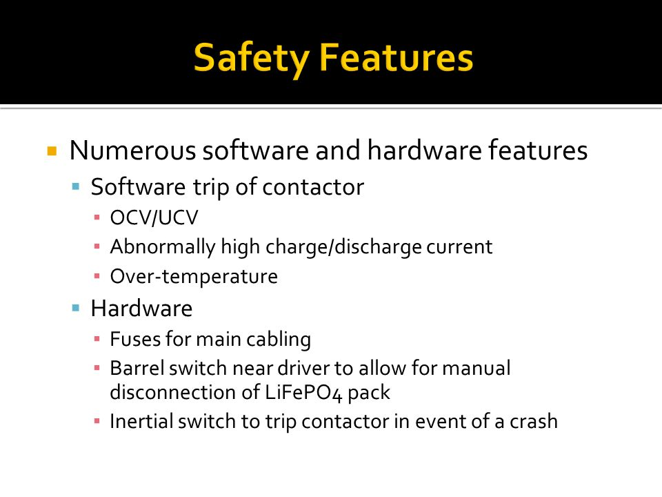 Safety Features Numerous software and hardware features
