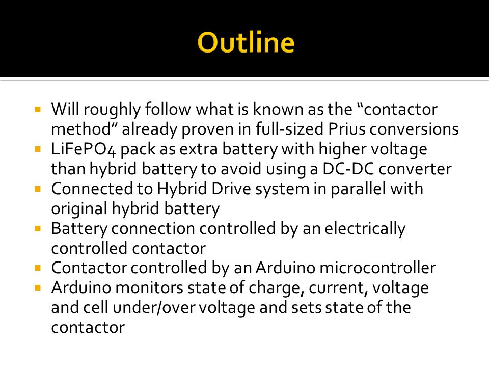 Outline Will roughly follow what is known as the contactor method already proven in full-sized Prius conversions.