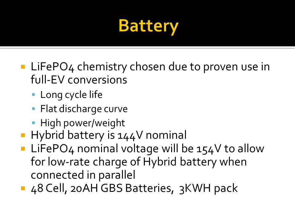 Battery LiFePO4 chemistry chosen due to proven use in full-EV conversions. Long cycle life. Flat discharge curve.