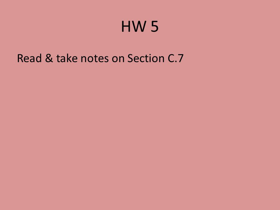 HW 5 Read & take notes on Section C.7