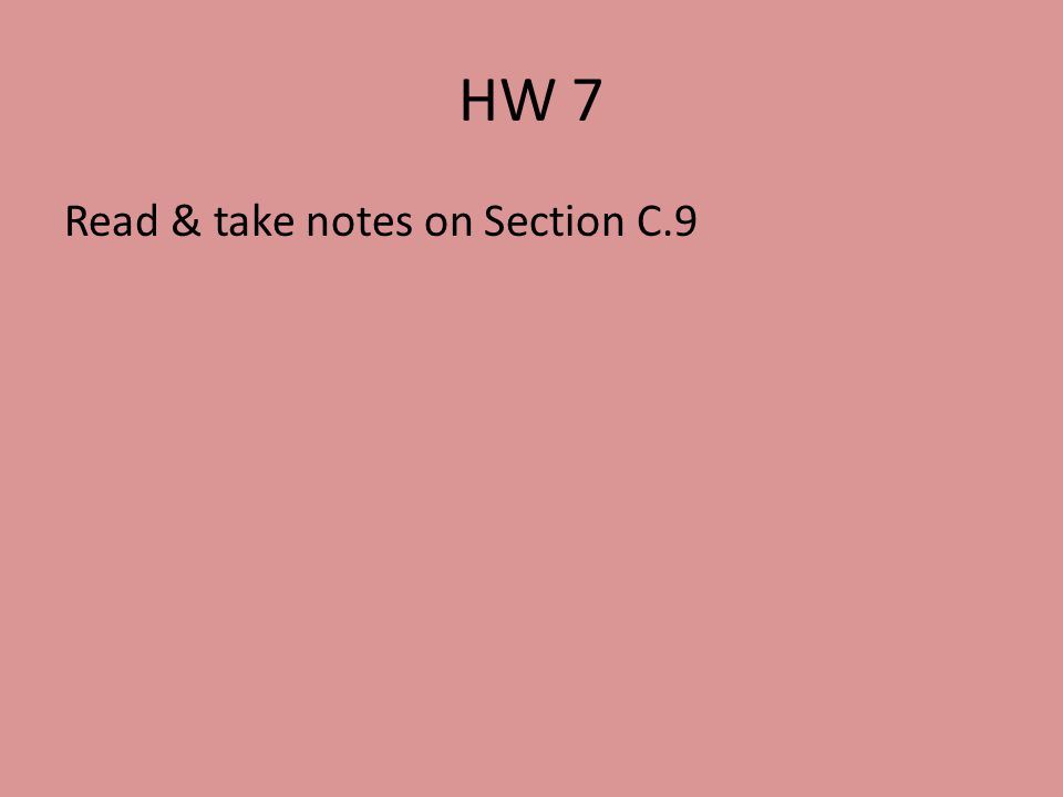 HW 7 Read & take notes on Section C.9
