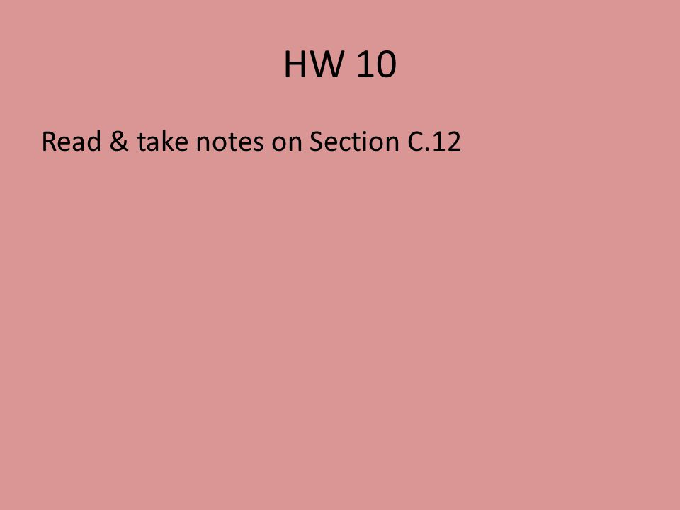 HW 10 Read & take notes on Section C.12