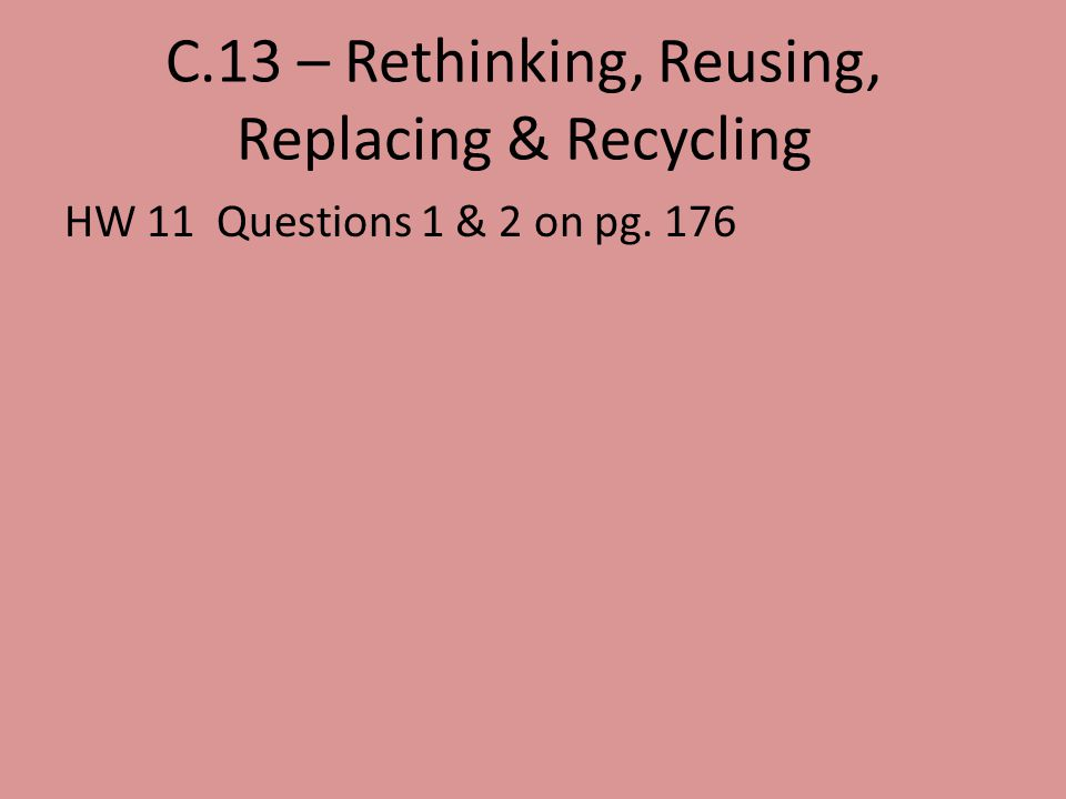 C.13 – Rethinking, Reusing, Replacing & Recycling