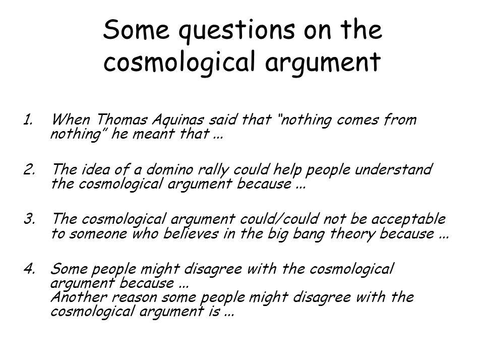 explain aquinas cosmological argument Aquinass cosmological argument 1 aquinas' ways learning objectives explain aquinas' premises and conclusions for his first, second and third ways.