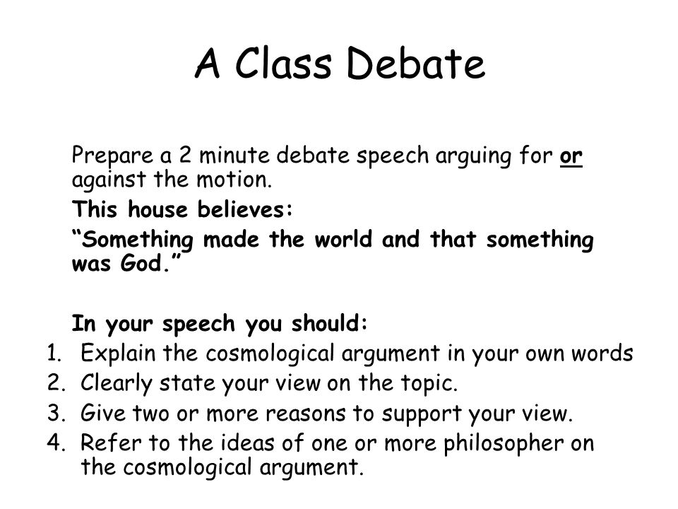 A Class Debate Prepare a 2 minute debate speech arguing for or against the motion. This house believes: