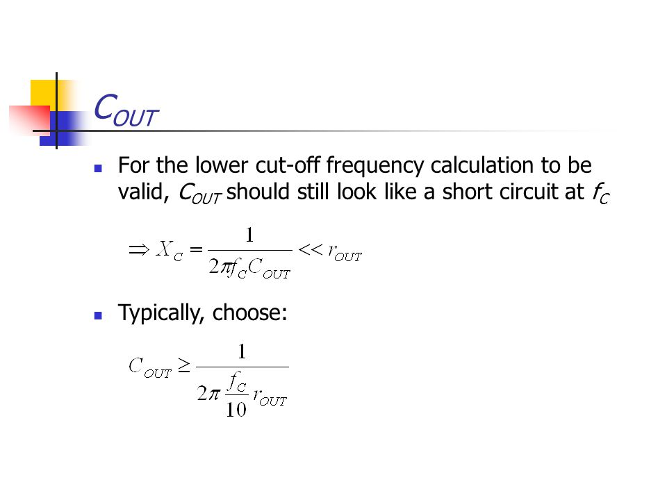 COUT For the lower cut-off frequency calculation to be valid, COUT should still look like a short circuit at fC.