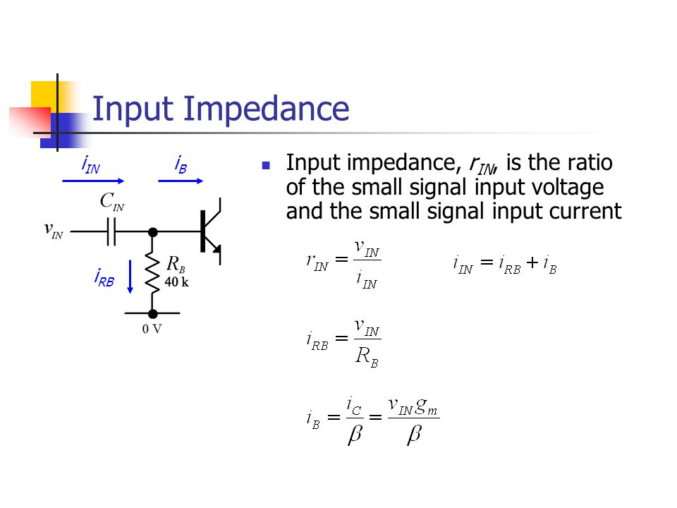 Input Impedance iIN. iB. Input impedance, rIN, is the ratio of the small signal input voltage and the small signal input current.