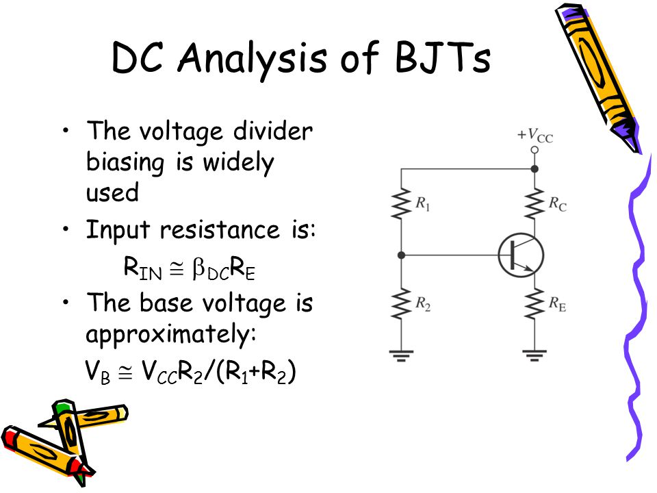 DC Analysis of BJTs The voltage divider biasing is widely used