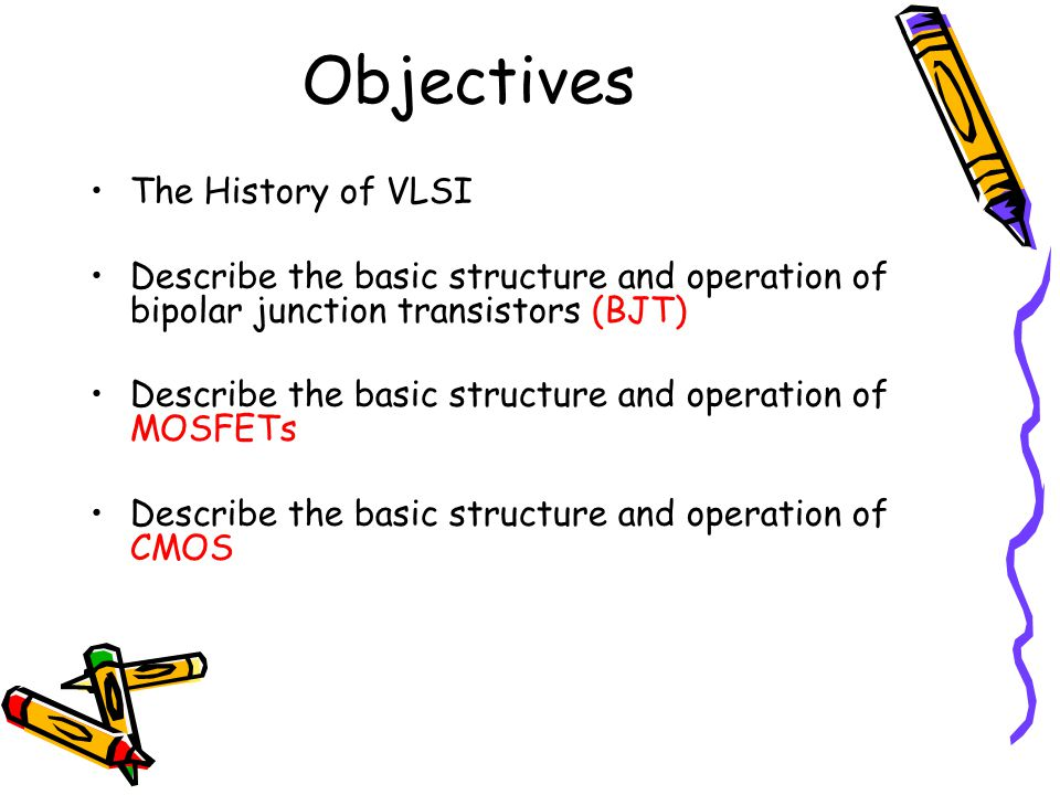 Objectives The History of VLSI