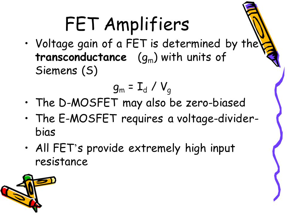 FET Amplifiers Voltage gain of a FET is determined by the transconductance (gm) with units of Siemens (S)