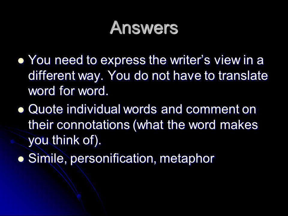 Answers You need to express the writer's view in a different way. You do not have to translate word for word.