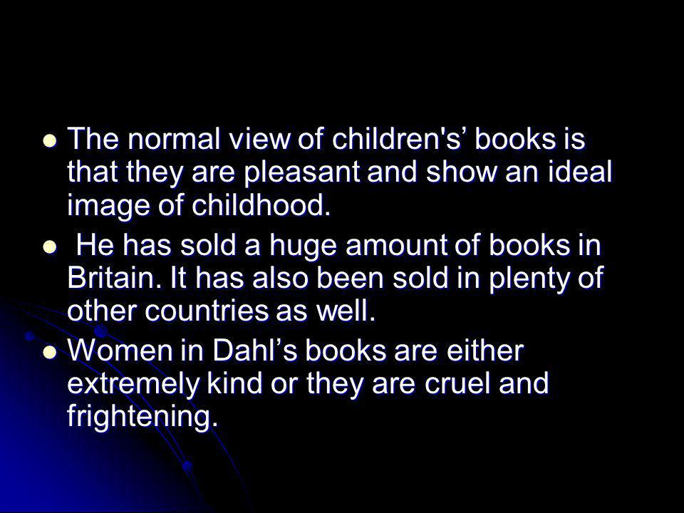 The normal view of children s' books is that they are pleasant and show an ideal image of childhood.