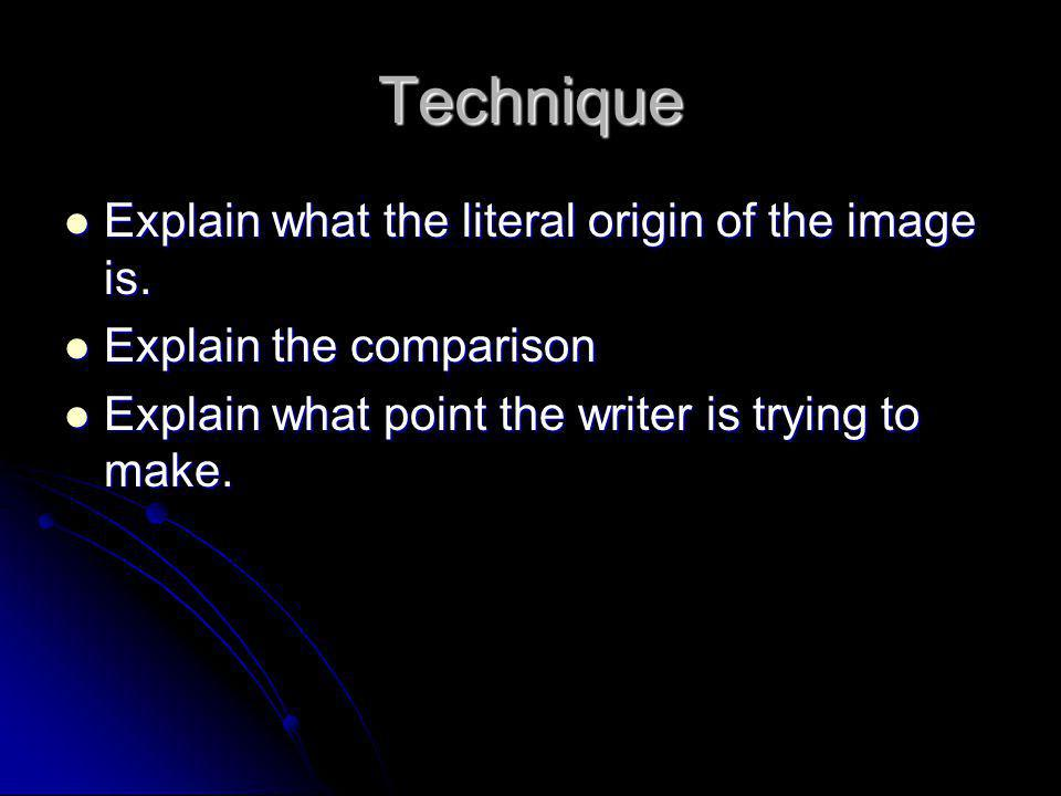 Technique Explain what the literal origin of the image is.