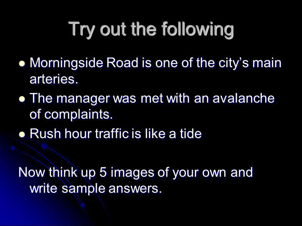 Try out the following Morningside Road is one of the city's main arteries. The manager was met with an avalanche of complaints.