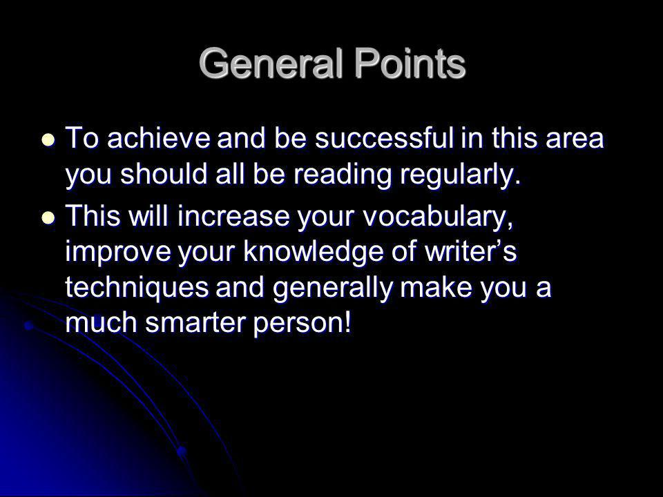 General Points To achieve and be successful in this area you should all be reading regularly.