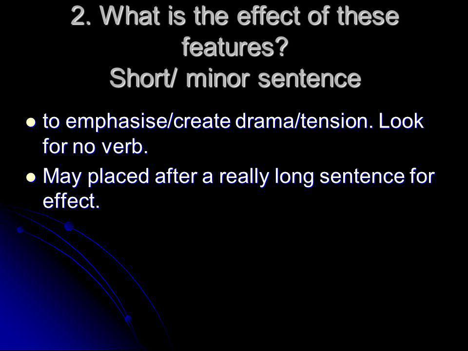 2. What is the effect of these features Short/ minor sentence