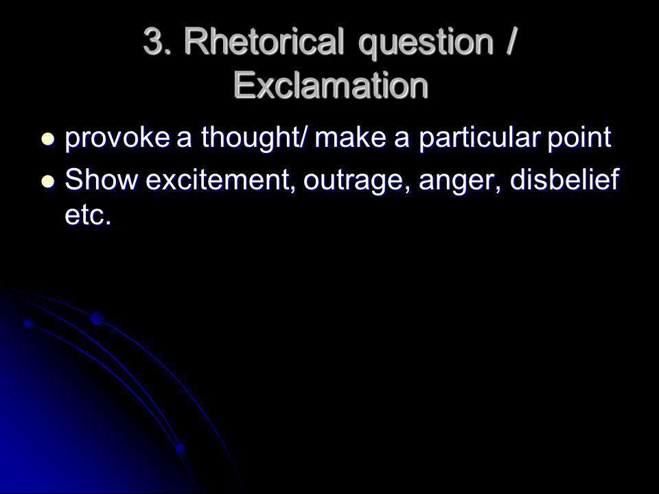3. Rhetorical question / Exclamation