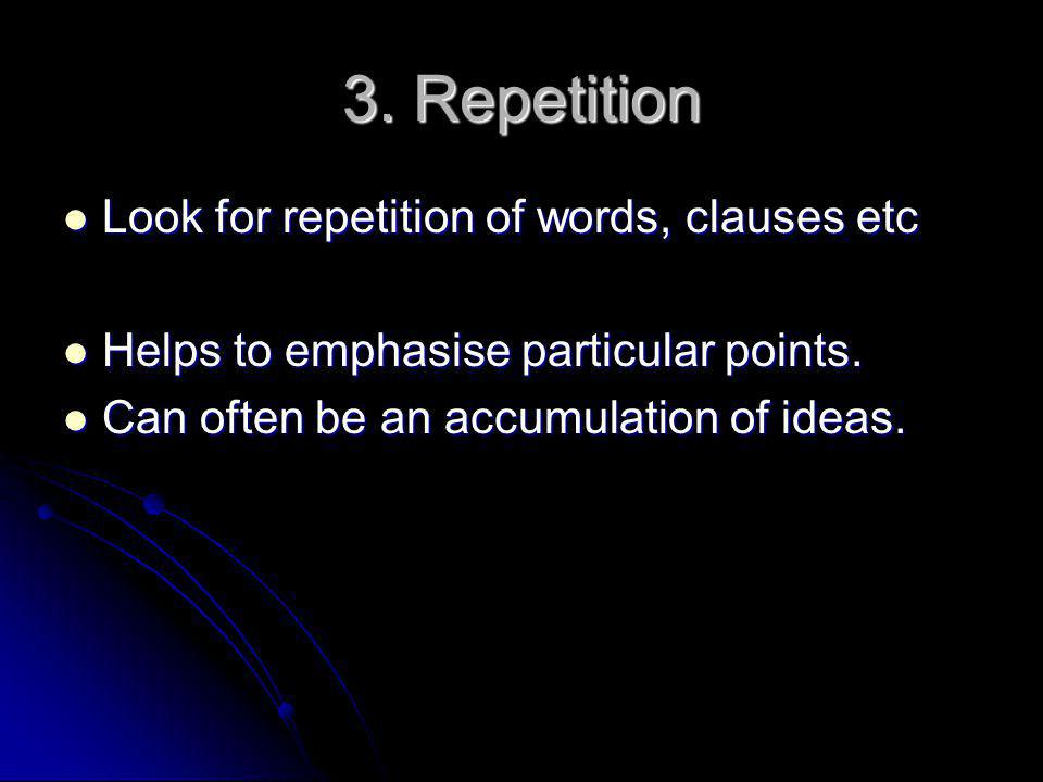 3. Repetition Look for repetition of words, clauses etc