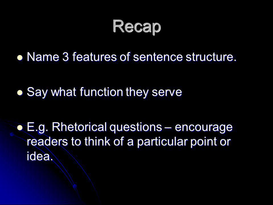 Recap Name 3 features of sentence structure.