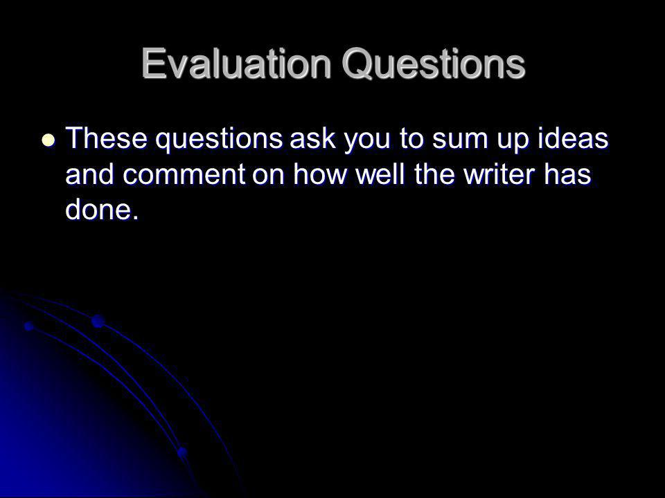 Evaluation Questions These questions ask you to sum up ideas and comment on how well the writer has done.