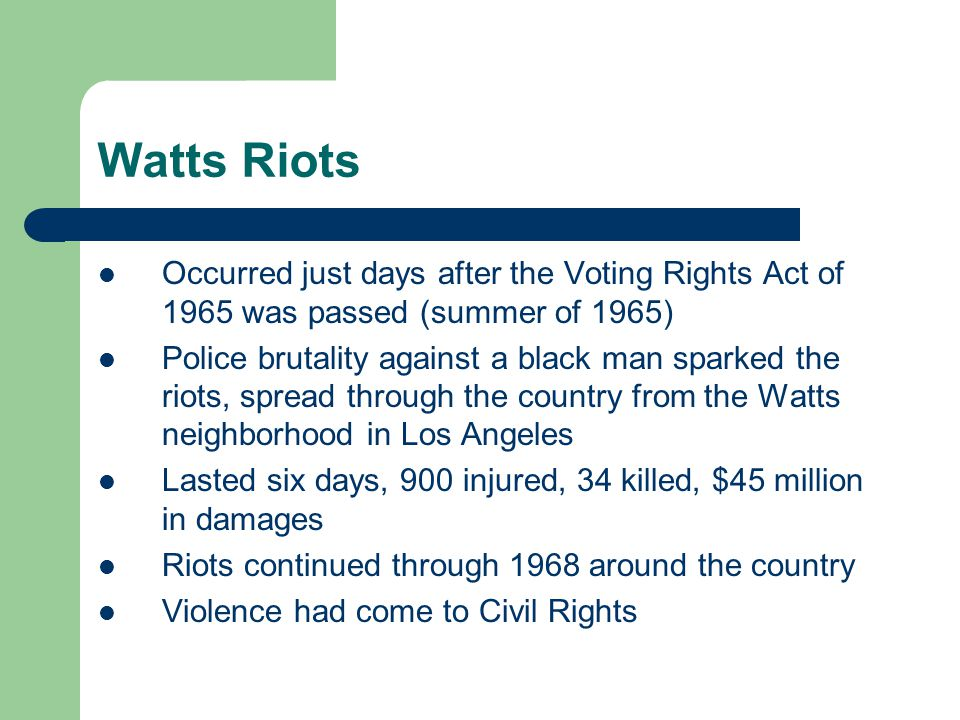 Watts Riots Occurred just days after the Voting Rights Act of 1965 was passed (summer of 1965)