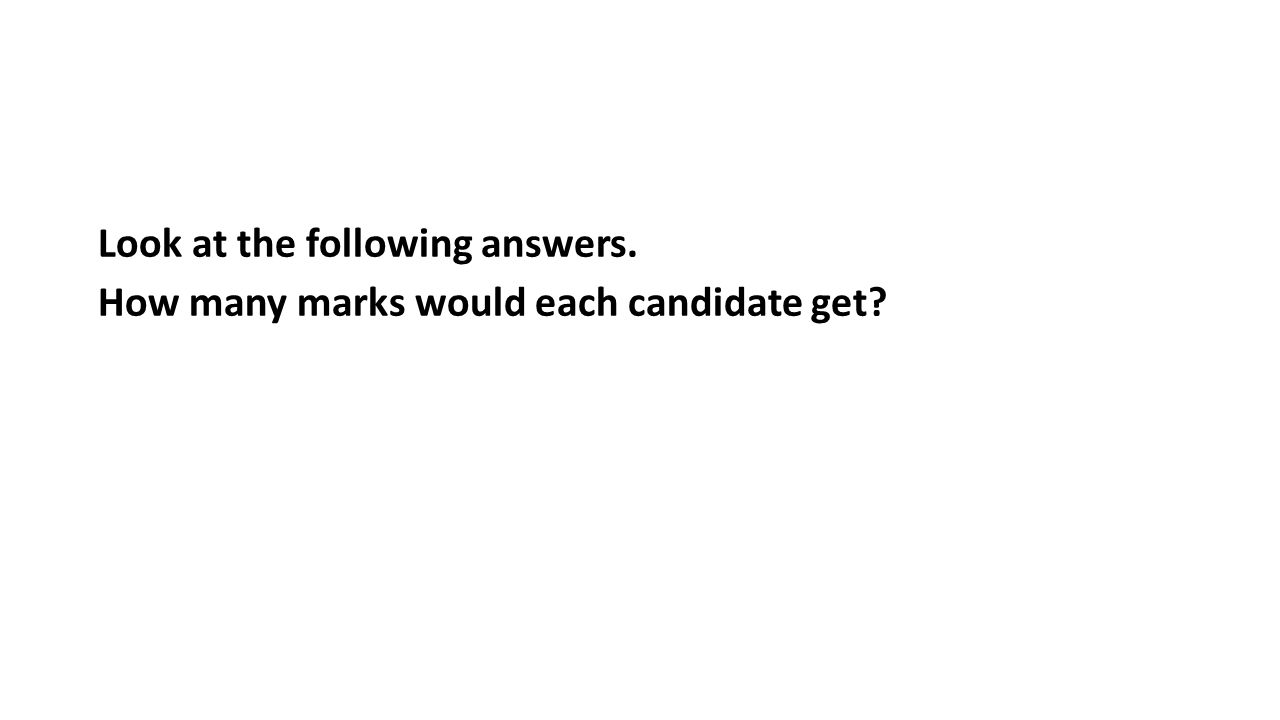 Look at the following answers. How many marks would each candidate get