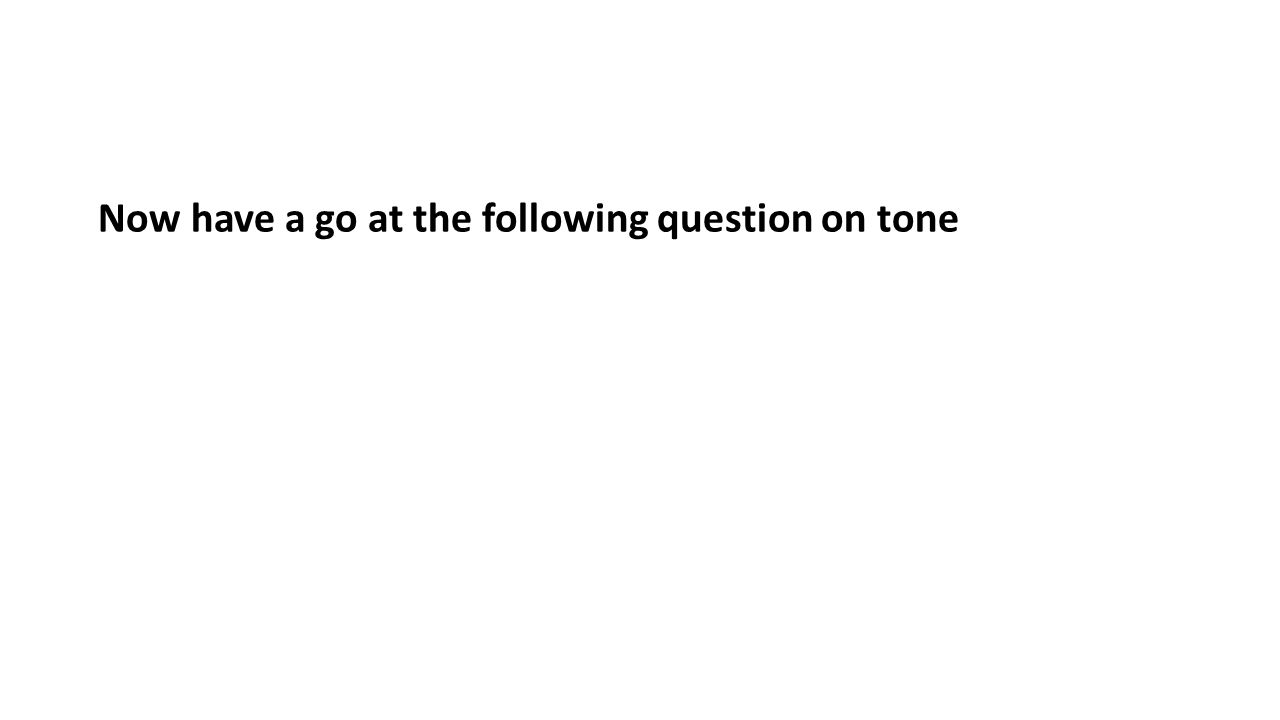 Now have a go at the following question on tone