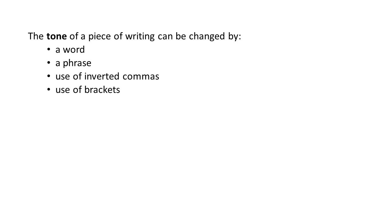 The tone of a piece of writing can be changed by: