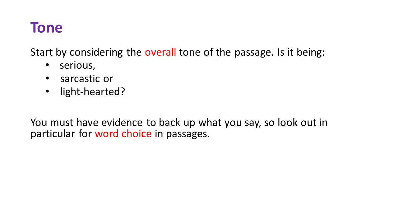 Tone Start by considering the overall tone of the passage. Is it being: serious, sarcastic or. light-hearted