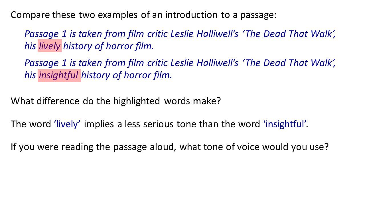 Compare these two examples of an introduction to a passage: Passage 1 is taken from film critic Leslie Halliwell's 'The Dead That Walk', his lively history of horror film.