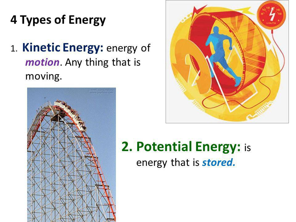 2. Potential Energy: is energy that is stored.