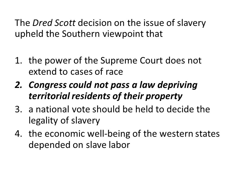 The Dred Scott decision on the issue of slavery upheld the Southern viewpoint that