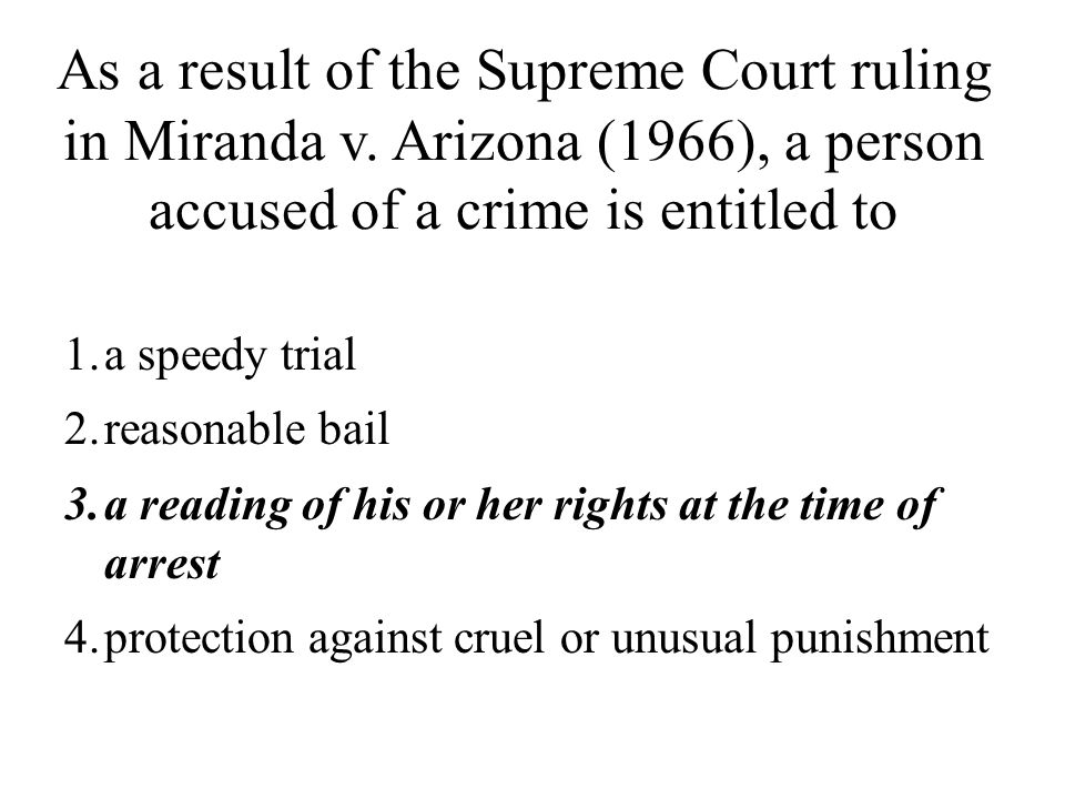 As a result of the Supreme Court ruling in Miranda v