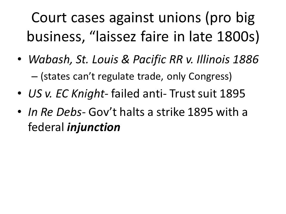 Court cases against unions (pro big business, laissez faire in late 1800s)