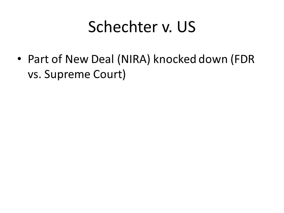 Schechter v. US Part of New Deal (NIRA) knocked down (FDR vs. Supreme Court)