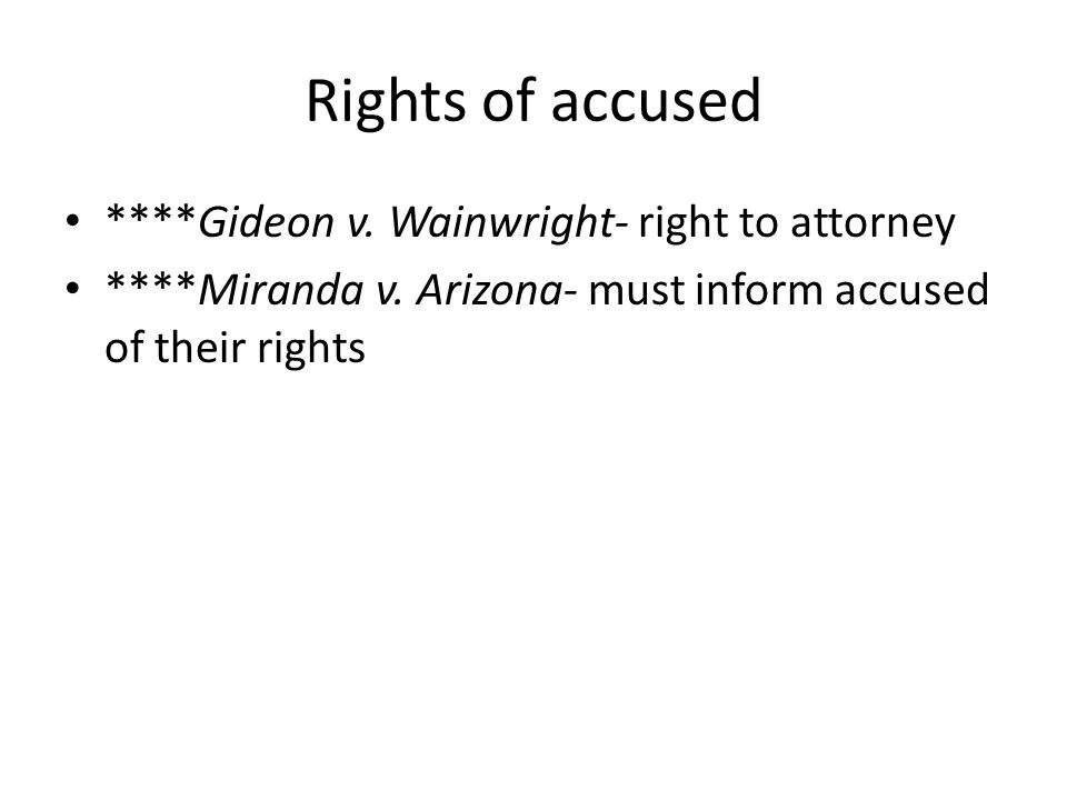 Rights of accused ****Gideon v. Wainwright- right to attorney