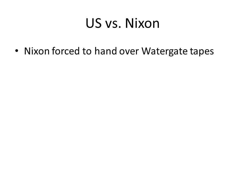 US vs. Nixon Nixon forced to hand over Watergate tapes