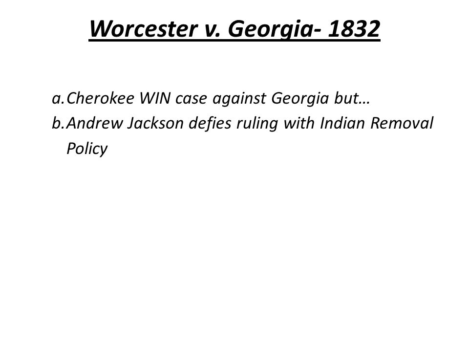 Worcester v. Georgia- 1832 Cherokee WIN case against Georgia but…