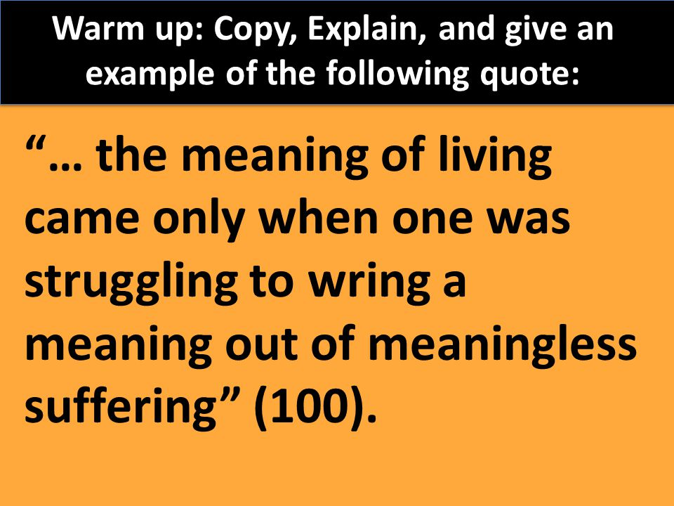 Warm up: Copy, Explain, and give an example of the following quote: