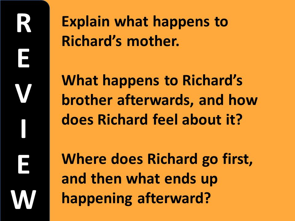 R E V I W Explain what happens to Richard's mother.