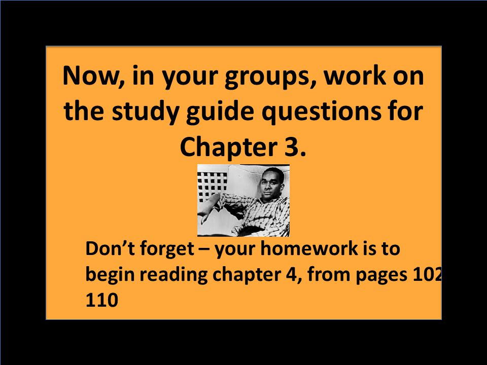 Now, in your groups, work on the study guide questions for Chapter 3.