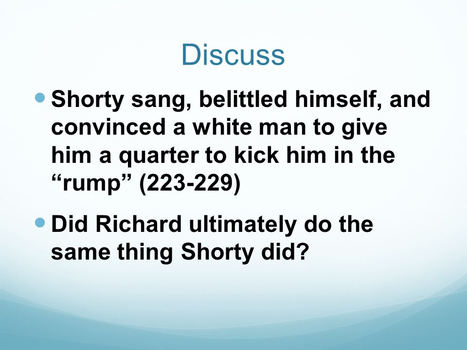 Discuss Shorty sang, belittled himself, and convinced a white man to give him a quarter to kick him in the rump (223-229)