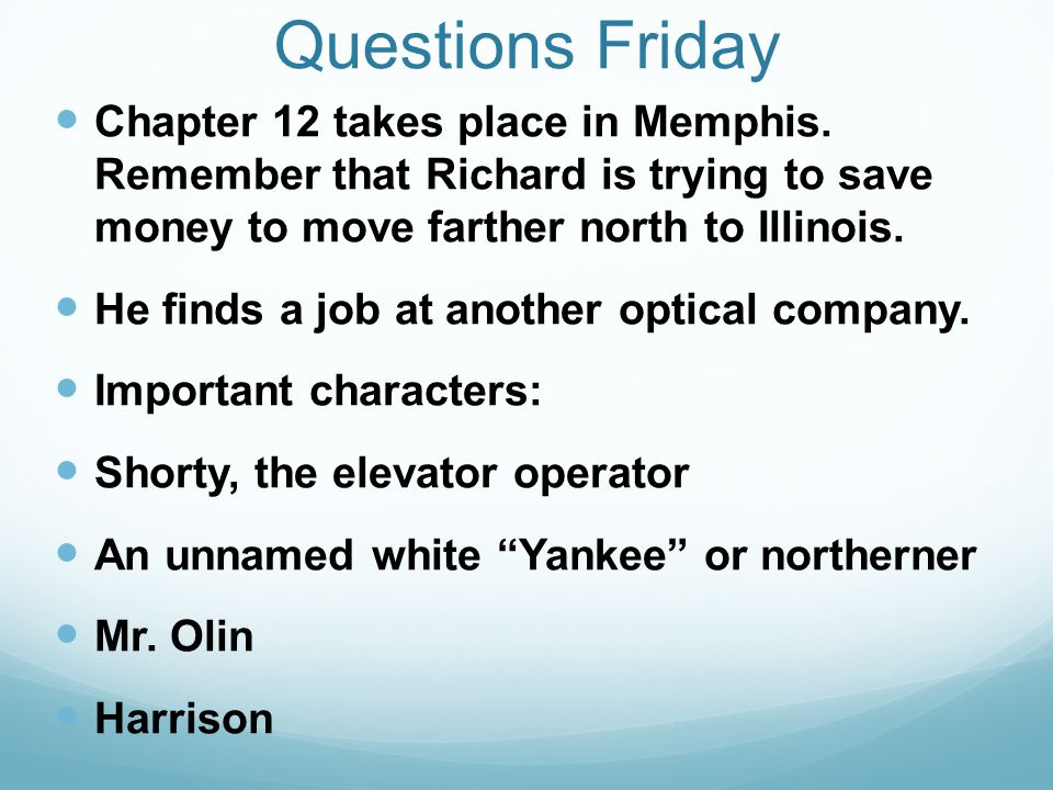 Questions Friday Chapter 12 takes place in Memphis. Remember that Richard is trying to save money to move farther north to Illinois.