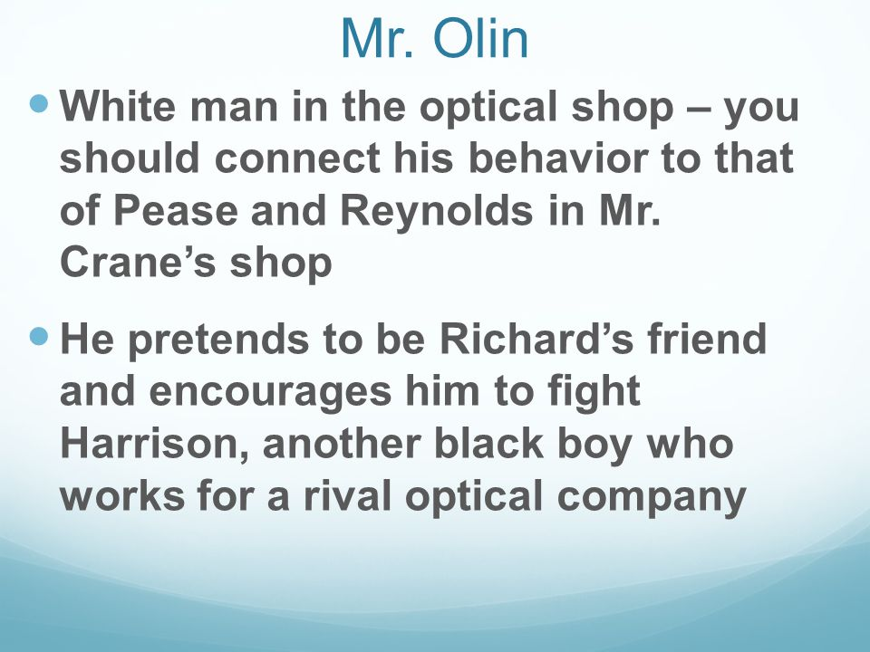 Mr. Olin White man in the optical shop – you should connect his behavior to that of Pease and Reynolds in Mr. Crane's shop.