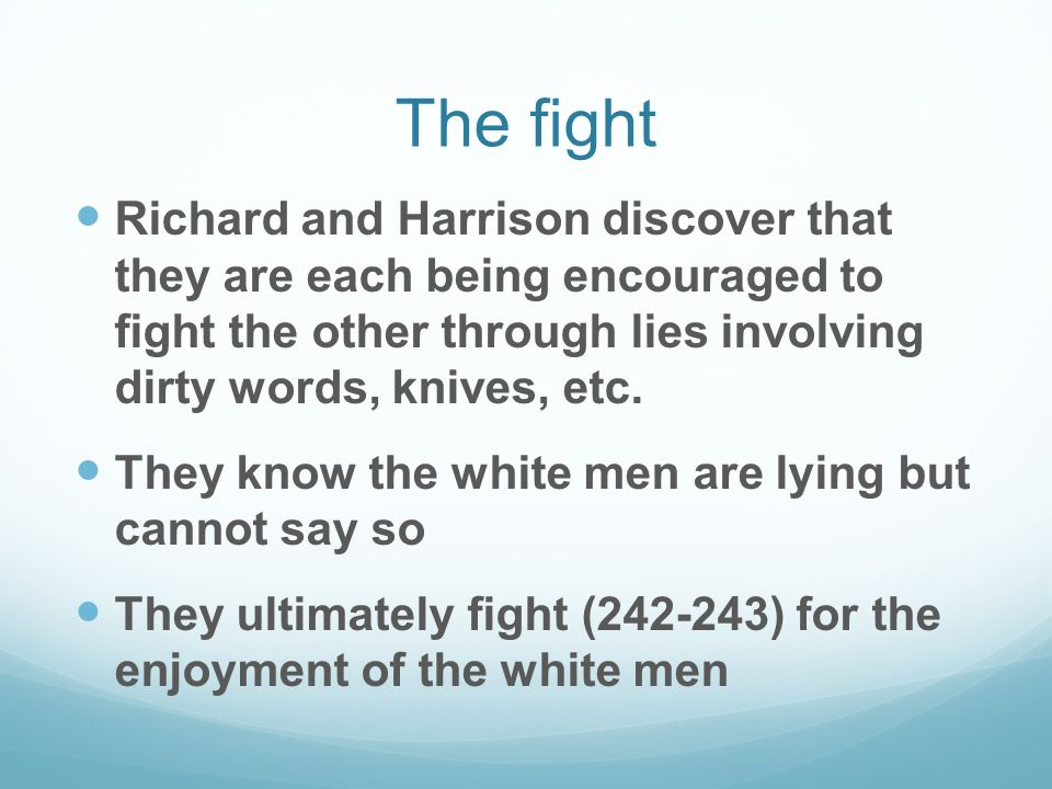 The fight Richard and Harrison discover that they are each being encouraged to fight the other through lies involving dirty words, knives, etc.