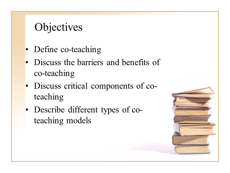 Objectives Define co-teaching