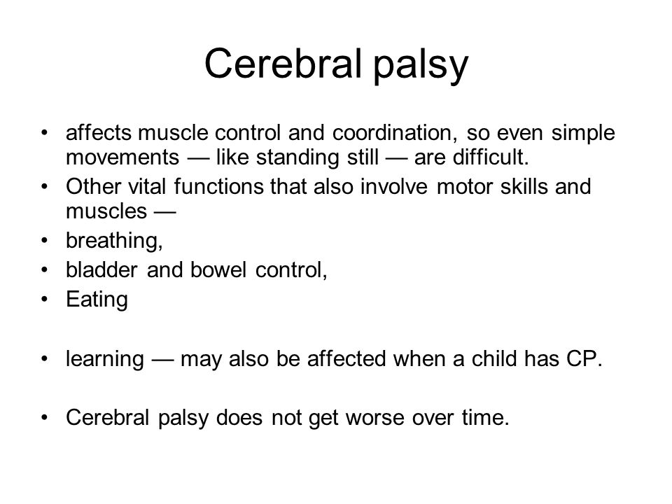 Cerebral palsy affects muscle control and coordination, so even simple movements — like standing still — are difficult.