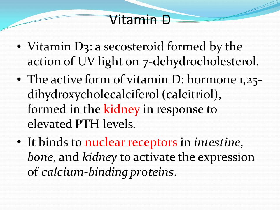 Vitamin D Vitamin D3: a secosteroid formed by the action of UV light on 7-dehydrocholesterol.