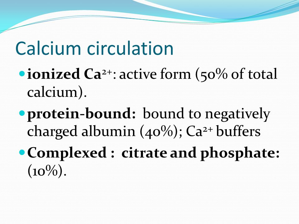 Calcium circulation ionized Ca2+: active form (50% of total calcium).