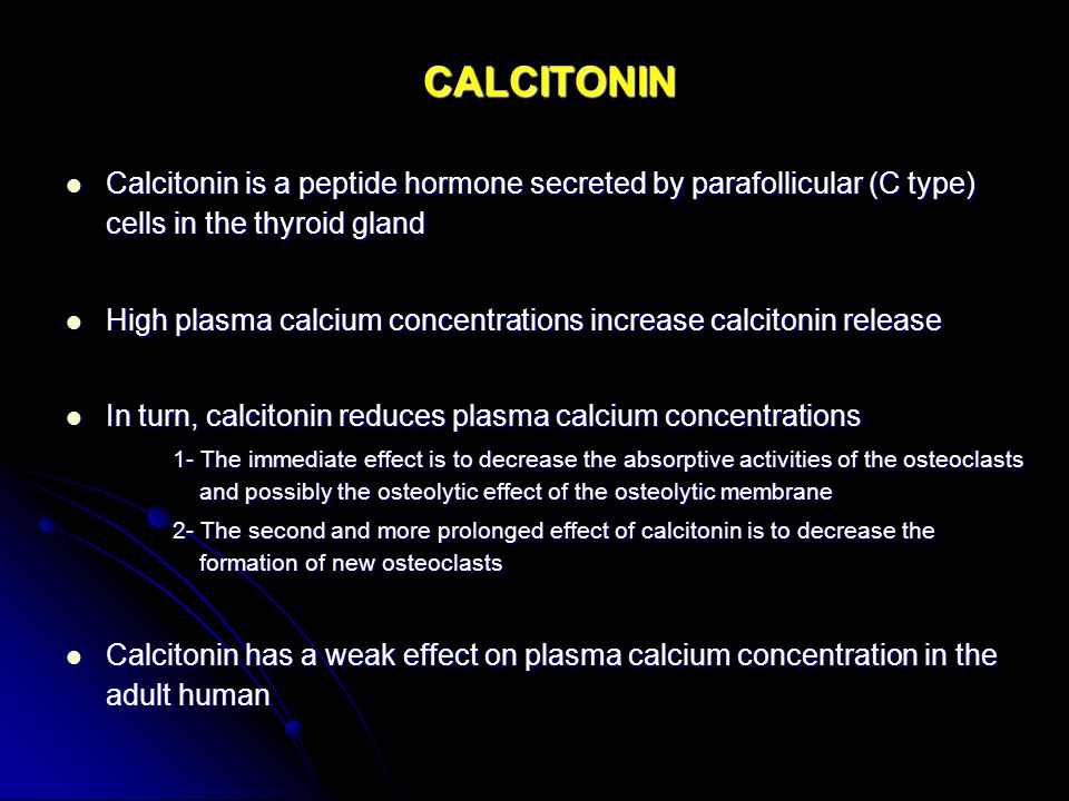CALCITONIN Calcitonin is a peptide hormone secreted by parafollicular (C type) cells in the thyroid gland.
